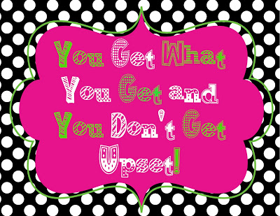 You Get What You Get and You Don't Get Upset!