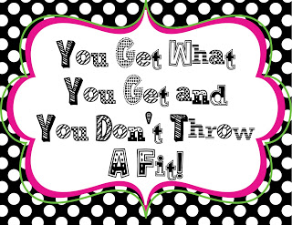You Get What You Get and You Don't Throw a Fit!